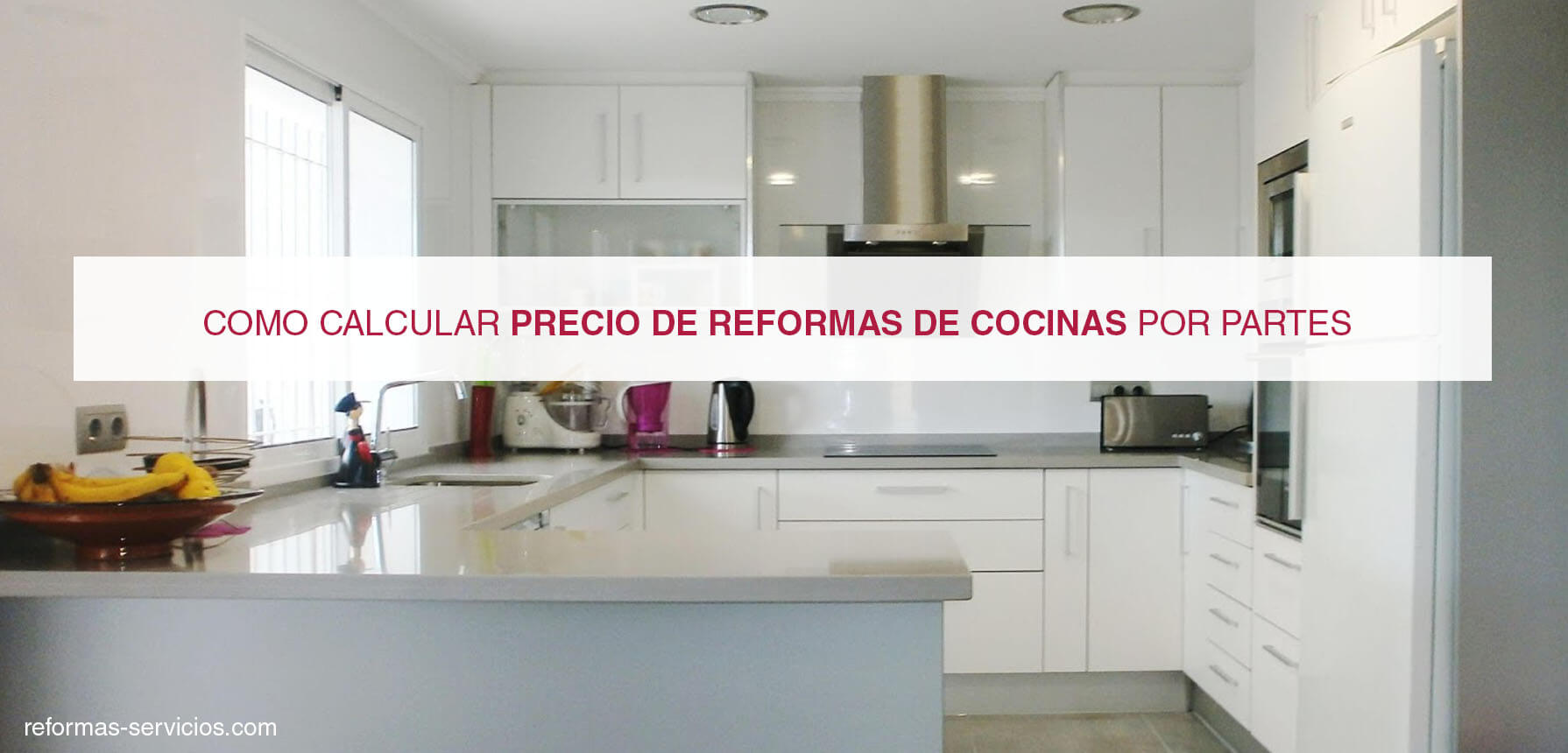 Cómo calcular precio reformas de cocinas parte por parte