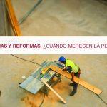 Obras y reformas: ¿Cuándo merecen la pena?