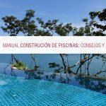 Manual construcción de piscinas: consejos y pasos