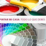 Cómo pintar mi casa: todo lo que debes saber