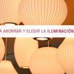 Consejos para ahorrar y elegir la iluminación de interiores