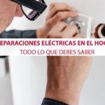 Reparaciones eléctricas en el hogar: todo lo que debes saber