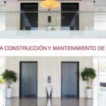 Claves en la construcción y mantenimiento de ascensores