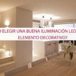¿Cómo elegir una buena iluminación led como elemento decorativo?