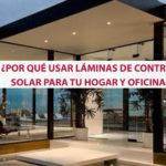 ¿Por qué usar láminas de protección solar para tu hogar y oficina?