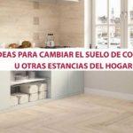 ideas para cambiar el suelo de cocina u otras estancias del hogar
