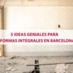 5 ideas geniales para reformas integrales en Barcelona, para pisos con encanto
